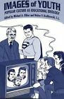 Images of Youth: Popular Culture as Educational Ideology by Peter Lang Publishing Inc (Paperback, 2001)
