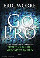 Go Pro 7 Pasos Para Convertirse En Un Profesional Del Mercadeo (spanish Edition)