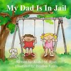 My Dad Is in Jail by Amber M Ryan (Paperback / softback, 2013)
