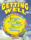 Getting Well: : A Study for Children about Spiritual and Physical Healing by Dr John I Penn (Paperback / softback, 2013)