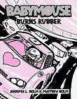 Babymouse Burns Rubber by Matthew Holm, Jennifer L Holm (Hardback, 2010)