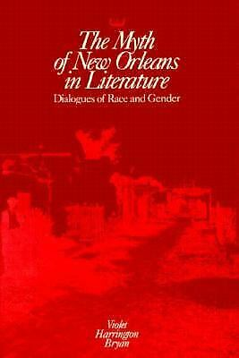 Myth of New Orleans in Literature : Dialogues of Race and Gender-ExLibrary