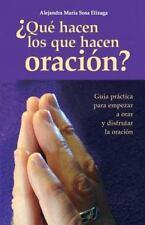 ¿Qué Hacen Los Que Hacen Oración? : Guía Práctica para Empezar a Orar y...