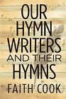 Our Hymn Writers and their Hymns by Faith Cook (Paperback, 2016)
