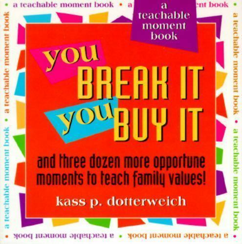 You Break It, You Buy It : And Three Dozen More Opportune Moments to T