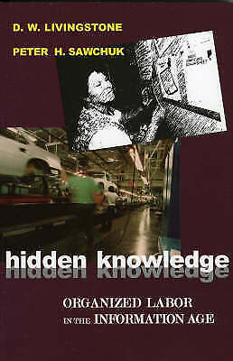 Hidden Knowledge: Organized Labor in the Information Age, Livingstone, D. W. & S