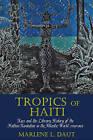 Tropics of Haiti: Race and the Literary History of the Haitian Revolution in the Atlantic World, 1789-1865 by Marlene L. Daut (Hardback, 2015)