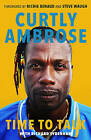Sir Curtly Ambrose: Time to Talk by Sir Curtly Ambrose, Richard Sydenham (Paperback, 2016)