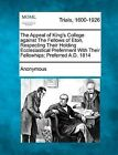The Appeal of King's College Against the Fellows of Eton, Respecting Their Holding Ecclesiastical Preferment with Their Fellowhips; Preferred A.D. 1814 by Anonymous (Paperback / softback, 2012)