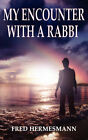 My Encounter with a Rabbi by Fred Hermesmann (Paperback / softback, 2007)