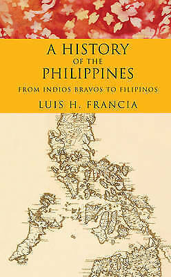 1 of 1 - History of the Philippines: From Indios Bravos to Filipinos by Luis H. Francia