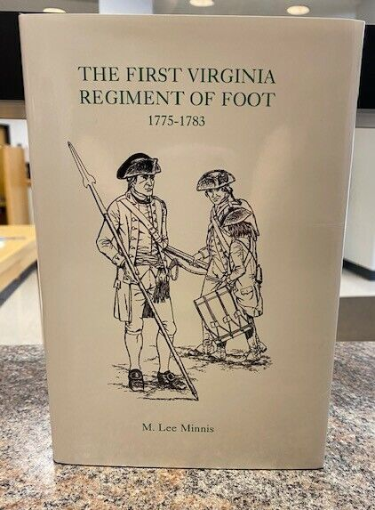 The First Virginia Regiment of Foot, 1775-1783 by M. Lee Minnis