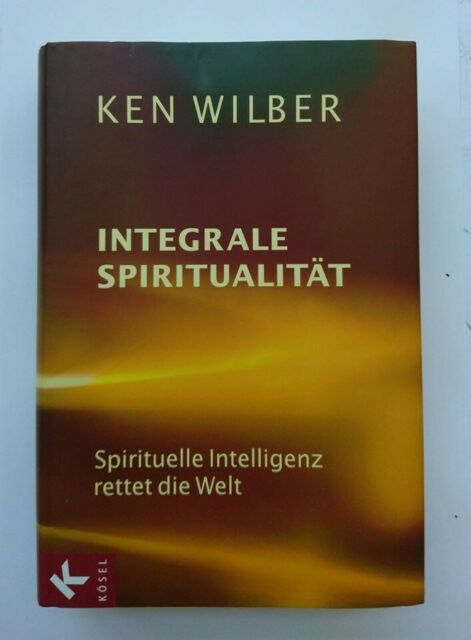 Ken Wilber Integrale Spiritualität Ratgeber Lebenshilfe Psychotherapie