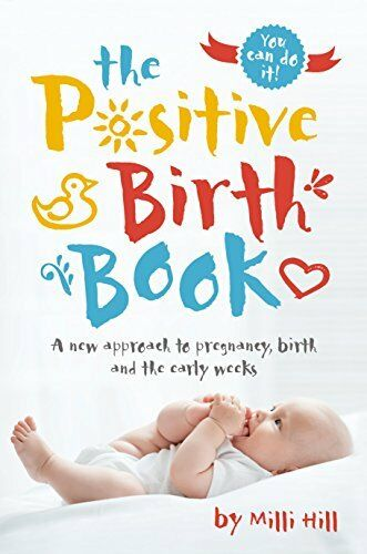 The Postive Birth Book A New Approach to Pregnancy Birth and the Early Weeks-M