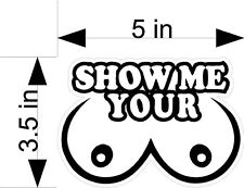 """SHOW ME YOUR BOOBIES"" car & truck vehicle decals/stickers"