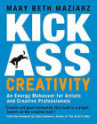 Kick-Ass Creativity: An Energy Makeover for Artists, Explorers, and Creative Professionals by Mary Beth Maziarz (Paperback, 2011)