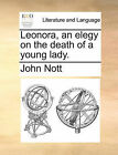 Leonora, an Elegy on the Death of a Young Lady. by John Nott (Paperback / softback, 2010)