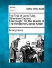 The Trial of John Tuite, Otherwise Captain Fearnought, for the Murder of the Reverend George Knipe by Anonymous (Paperback / softback, 2012)