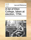 A List of Eton College, Taken at Election, 1794. by Multiple Contributors (Paperback / softback, 2010)