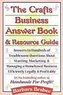 The Crafts Business Answer Book & Resource Guide: Answers to Hundreds of Troublesome Questions about Starting, Marketing, and Managing a Homebased Business Efficiently, Legally, and Profitably by Barbara Brabec (Hardback, 1997)