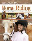 How to ... Horse Riding by DK (Hardback, 2012)