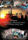Travelling, Trawling and the Utterly Appalling by Ant Anderson (Hardback, 2011)