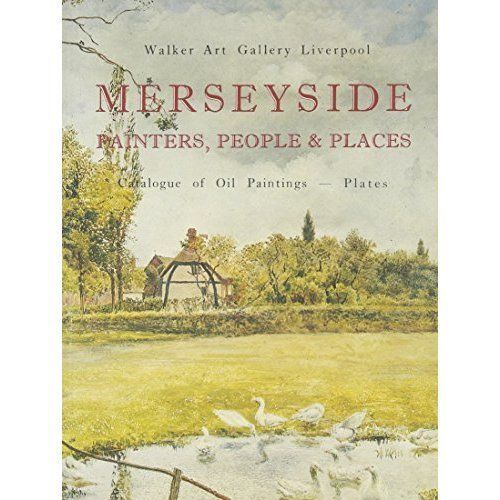 Merseyside, painters, people & places: Catalogue of oil paintings by Walker Art