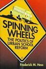 Spinning Wheels: Politics of Urban School Return by Frederick M. Hess (Hardback, 1998)