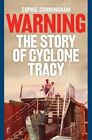 Warning: The Story of Cyclone Tracy by Sophie Cunningham (Paperback, 2014)