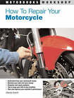 How to Repair Your Motorcycle by Charles Everitt (Paperback, 2007)