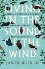 Living in the Sound of the Wind: A Personal Quest for W.H. Hudson, Naturalist and Writer from the River Plate by Jason Wilson (Hardback, 2014)