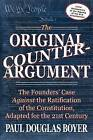 The Original Counter-Argument: The Founders' Case Against the Ratification of the Constitution, Adapted for the 21st Century by Paul Douglas Boyer (Paperback / softback, 2012)