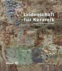 Leidenschaft fur Keramik: Sammlung Frank Nievergelt by Frank Nievergelt, Volker Ellwanger (Hardback, 2016)
