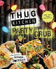 Thug Kitchen Party Grub Guide : For Social Motherf*ckers by Thug Kitchen Staff (