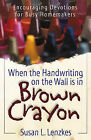 When the Handwriting on the Wall Is in Brown Crayon: Encouraging Devotions for Busy Homemakers by Susan L Lenzkes (Paperback / softback, 2000)