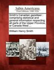 Smith's Canadian Gazetteer: Comprising Statistical and General Information Respecting All Parts of the Upper Province, or Canada West ... by William Henry Smith (Paperback / softback, 2012)