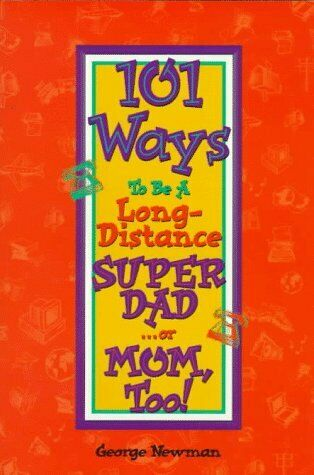 101 Ways to Be a Long-Distance Super-Dad    or Mom  Too