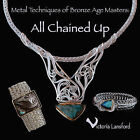 Metal Techniques of Bronze Age Masters: All Chained Up by Victoria Lansford (Paperback / softback, 2008)