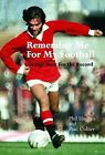 Remember Me For My Football: The Complete Playing Career of George Best by Phil Hughes, Paul Collier (Paperback, 2012)
