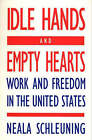 Idle Hands and Empty Hearts: Work and Freedom in the United States by Neala J. Schleuning (Paperback, 1990)