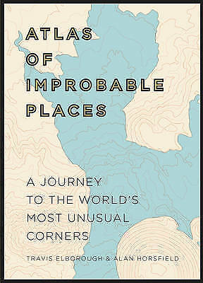 1 of 1 - ATLAS OF IMPROBABLE PLACES World's Most Unusual Corners, Elborough, A Horsfield
