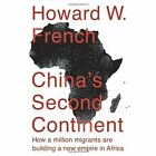 China's Second Continent: How a Million Migrants are Building a New Empire in Africa by Howard W. French (Hardback, 2014)