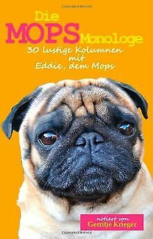Die Mops Monologe: 30 lustige Kolumnen mit Eddie, dem Mo... | Buch | Zustand gut