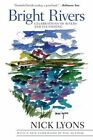 Bright Rivers: Celebrations of Rivers and Fly-Fishing by Nick Lyons (Hardback, 2014)