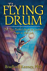 The Flying Drum: The Mojo Doctor's Guide to Creating Magic in Your Life by Bradford Keeney (Hardback, 2011)