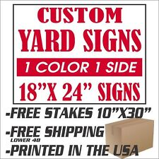 25 18x24 Yard Signs Custom 1 Color 1 Side Screen Printed Free Stakes 10x30