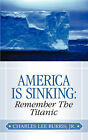 America Is Sinking: Remember the Titanic by Jr, Charles Lee Burris (Paperback / softback, 2002)