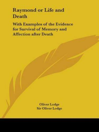 Raymond or Life and Death: With Examples of the Evidence for Survival of Memory