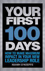 Your First 100 Days: How to Make Maximum Impact in Your New Leadership Role by Niamh O'Keeffe (Paperback, 2011)