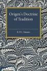 Origen's Doctrine of Tradition by R. P. C. Hanson (Paperback, 2015)